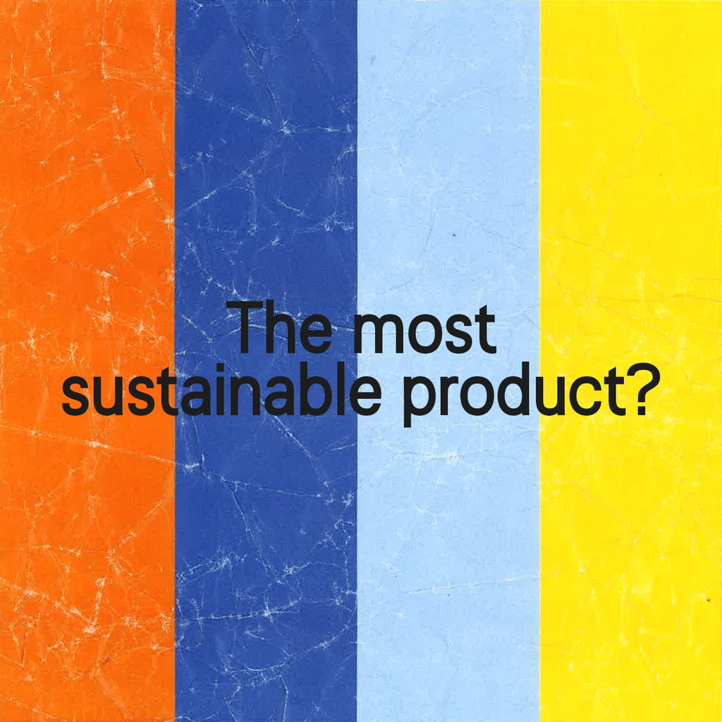 What the FAQ – Our most sustainable product?