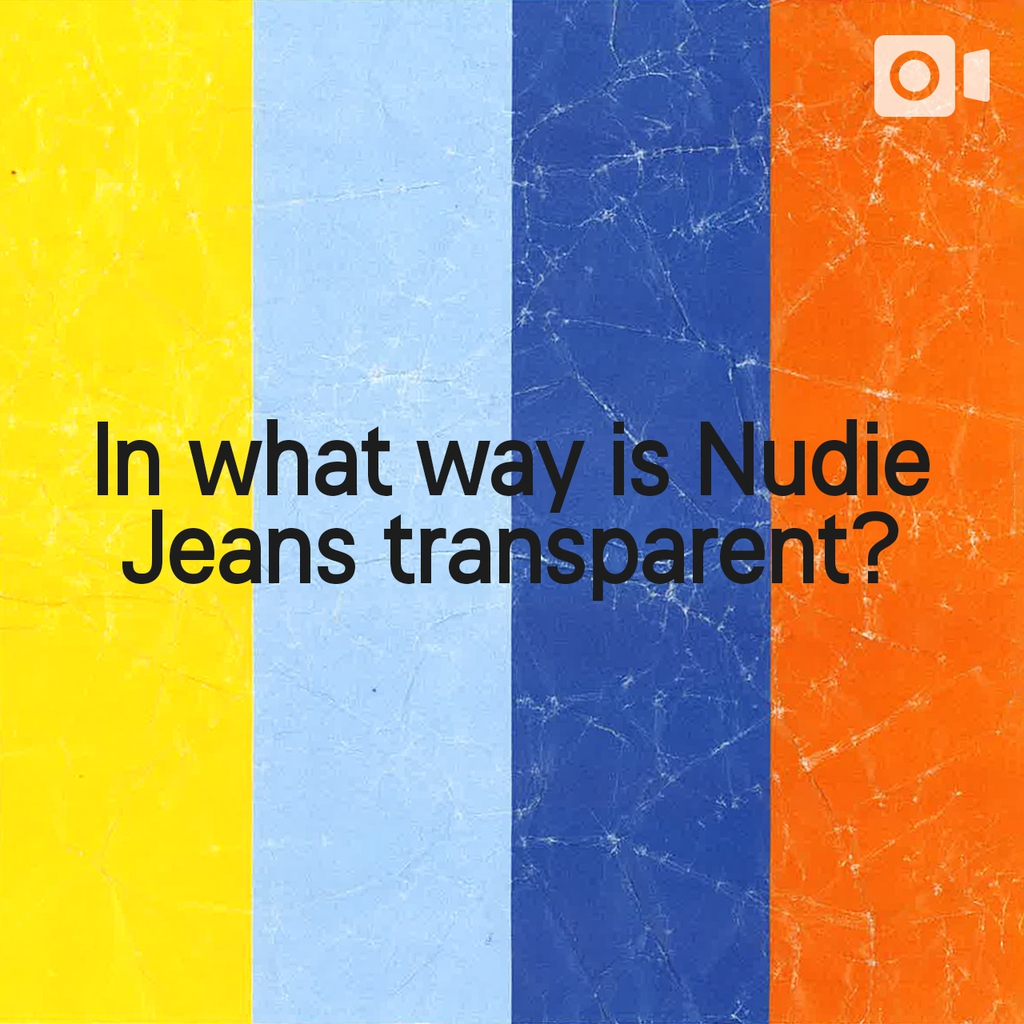 What the FAQ — In what way is Nudie Jeans transparent?