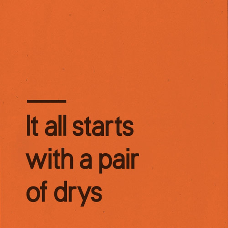 It all starts with a pair of drys
